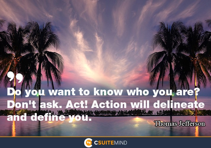 do-you-want-to-know-who-you-are-dont-ask-act-action-will