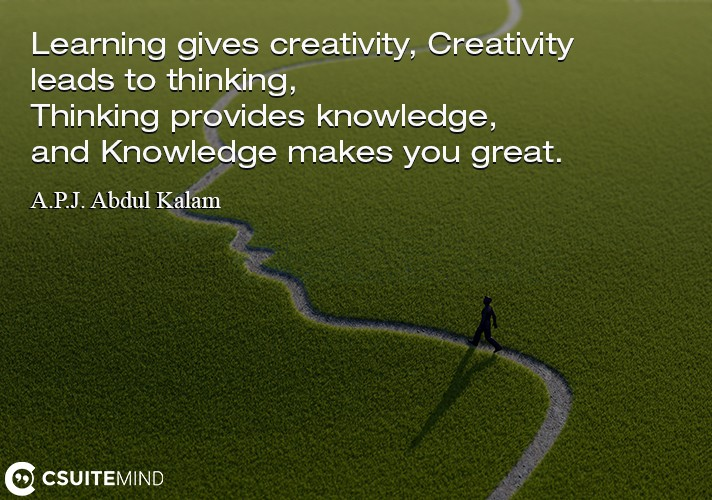 learning-gives-creativity-creativity-leads-to-thinking-thi