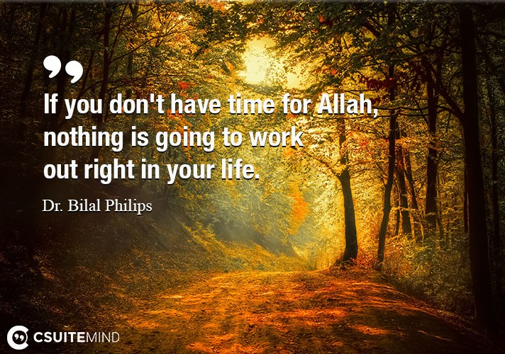 if-you-dont-have-time-for-allah-nothing-is-going-to-work-o