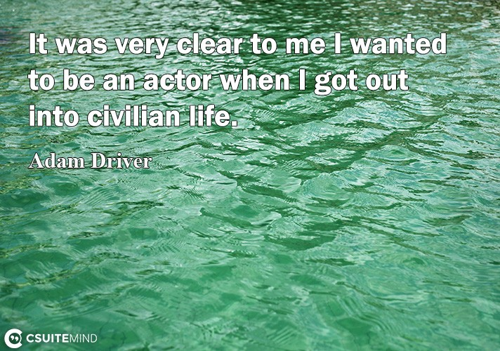 it-wa-very-clear-to-me-i-wanted-to-be-an-actor-when-i-got-o