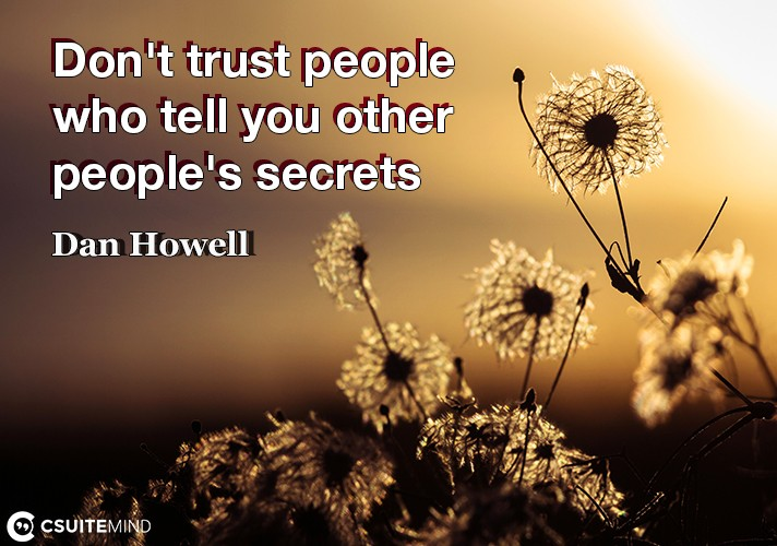 Don't trust people who tell you other people's secrets