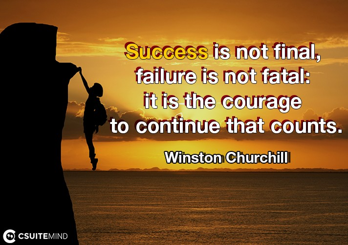 Quote Success Is Not Final Failure Is Not Fatal It Is The Courage To Continue That Counts