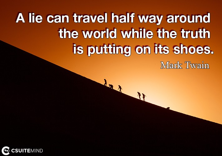a-lie-can-travel-half-way-around-the-world-while-the-truth-i