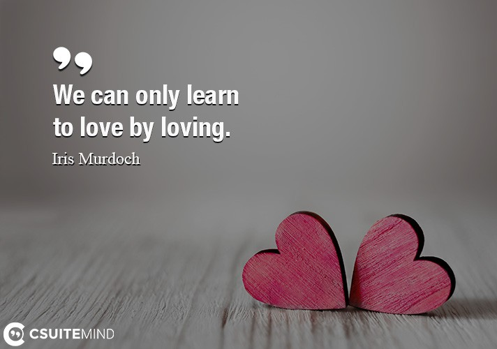 we-can-only-learn-to-love-by-loving