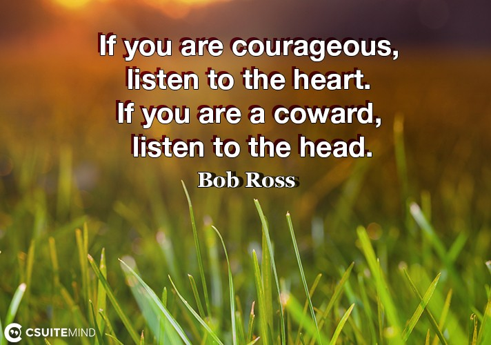if-you-are-courageous-listen-to-the-heart-if-you-are-a-cow