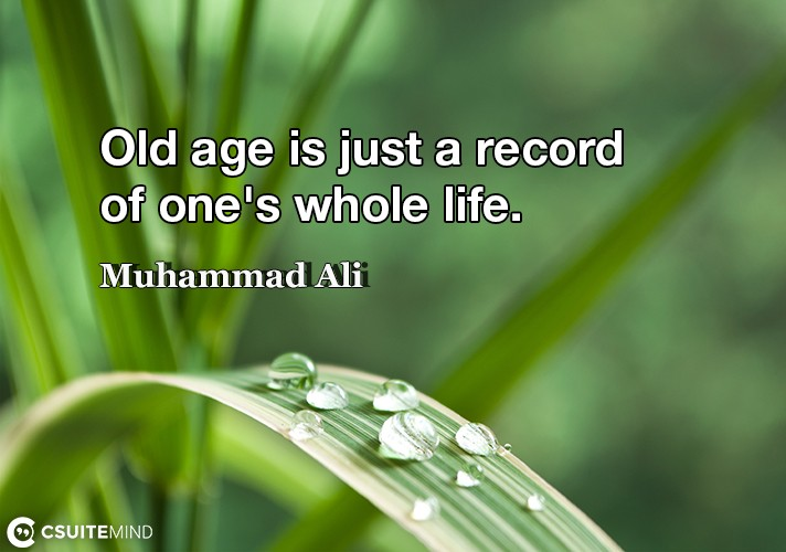 old-age-is-just-a-record-of-ones-whole-life