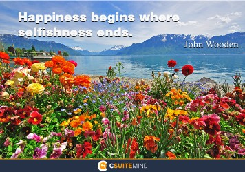Happiness begins where selfishness ends.