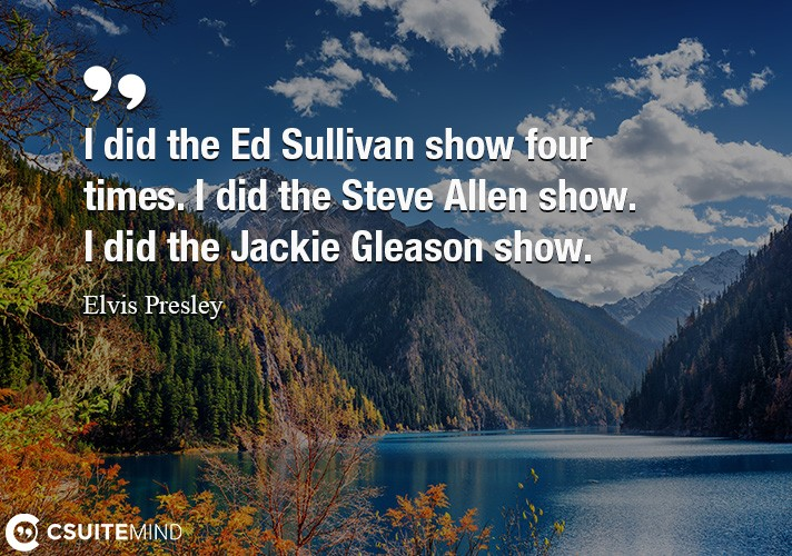 i-did-the-ed-sullivan-show-four-times-i-did-the-steve-allen