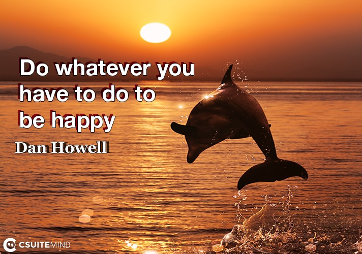do-whatever-you-have-to-do-to-be-happy