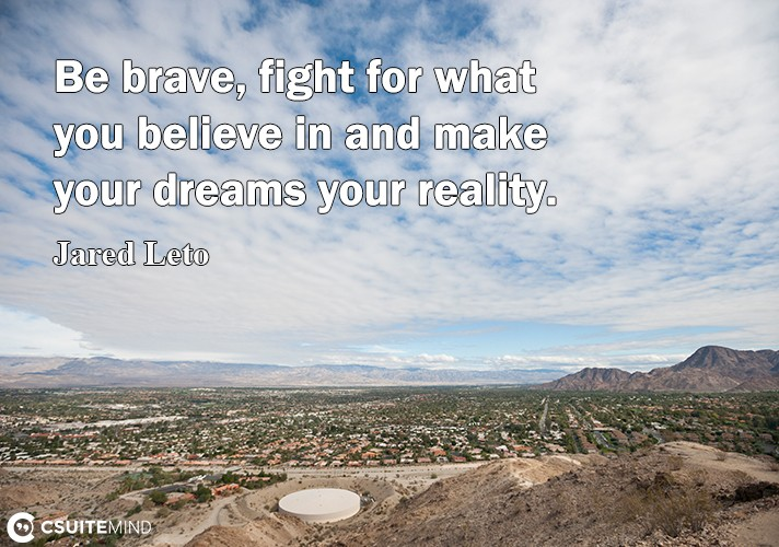 be-brave-fight-for-what-you-believe-in-and-make-uour-dream