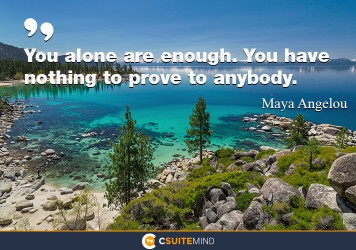 you-alone-are-enough-you-have-nothing-to-prove-to-anybody