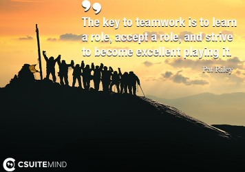 the-key-to-teamwork-is-to-learn-a-role-accept-a-role-and-s