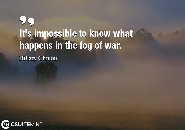 Quote Its Impossible To Know What Happens In The Fog Of War