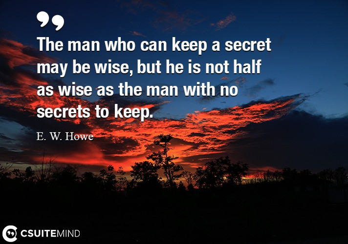 The man who can keep a secret may be wise,