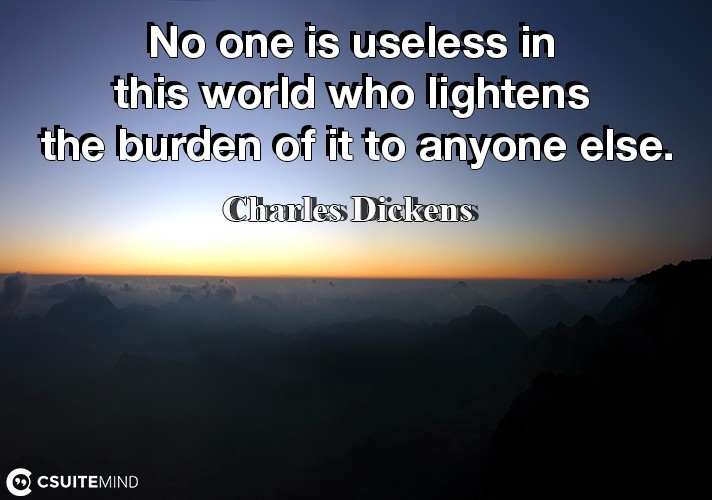 no-one-is-useless-in-this-world-who-lightens-the-burden-of-i