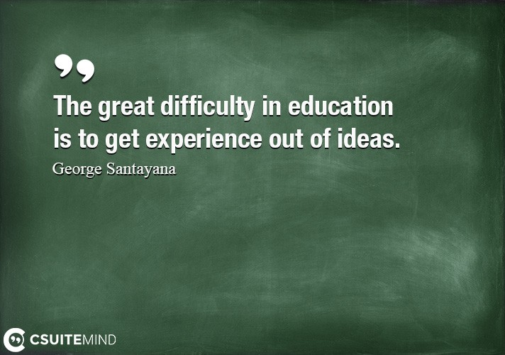The great difficulty in education
