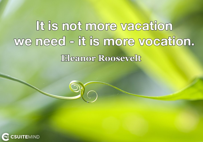 it-is-not-more-vacation-we-need-it-is-more-vocation