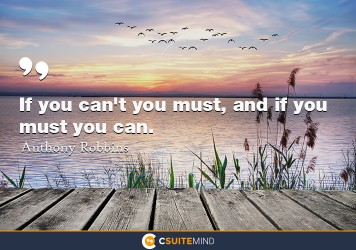 if-you-cant-you-must-and-if-you-must-you-can