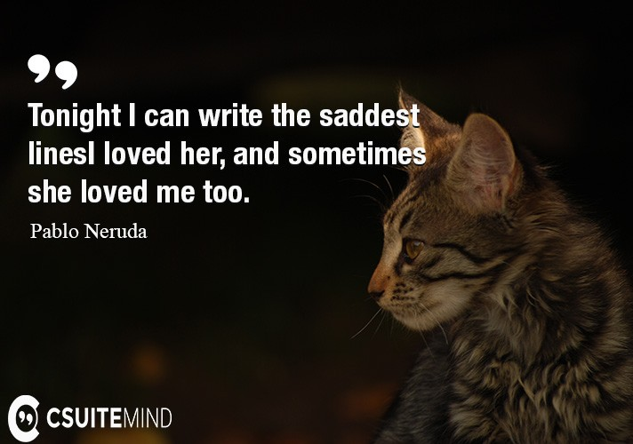 Tonight I can write the saddest lines