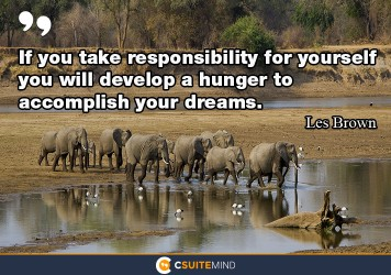 if-you-take-responsibility-for-yourself-you-will-develop-a-h