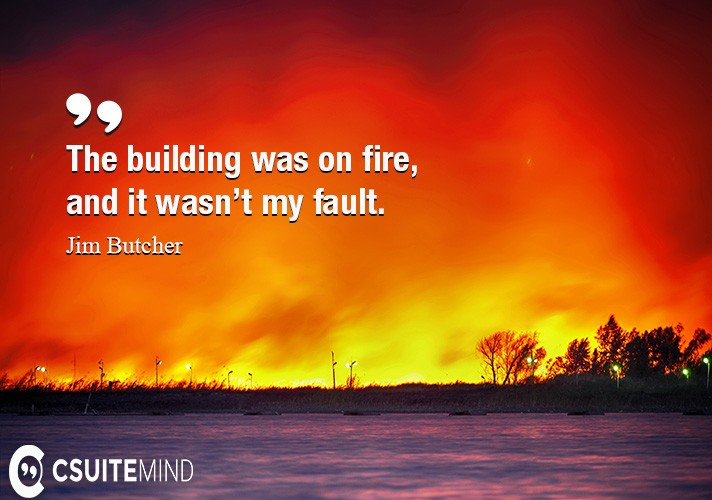 the-building-was-on-fire-and-it-wasnt-my-fault