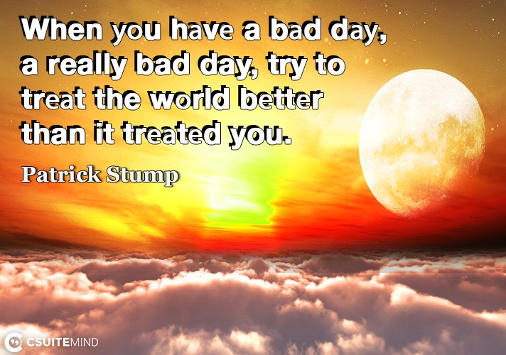 when-uou-have-a-bad-dau-a-really-bad-day-try-to-treat-the