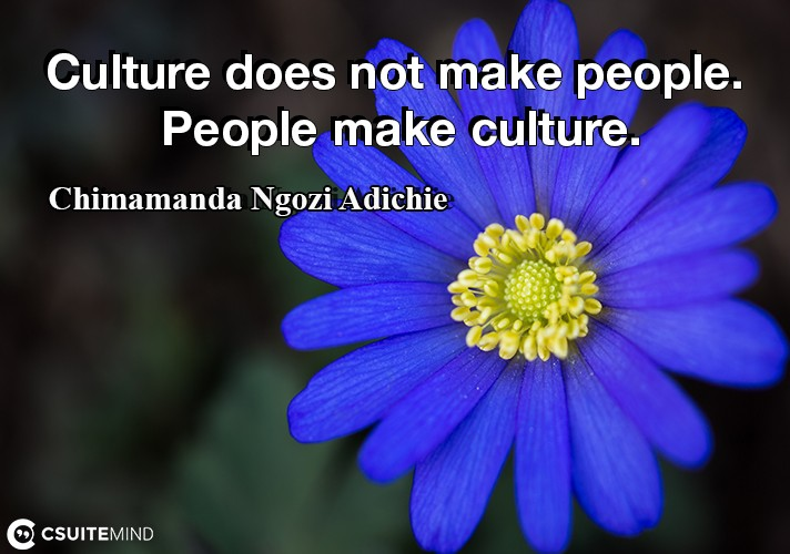 culture-does-not-make-people-people-make-culture