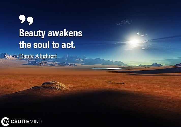 beauty-awakens-the-soul-to-act