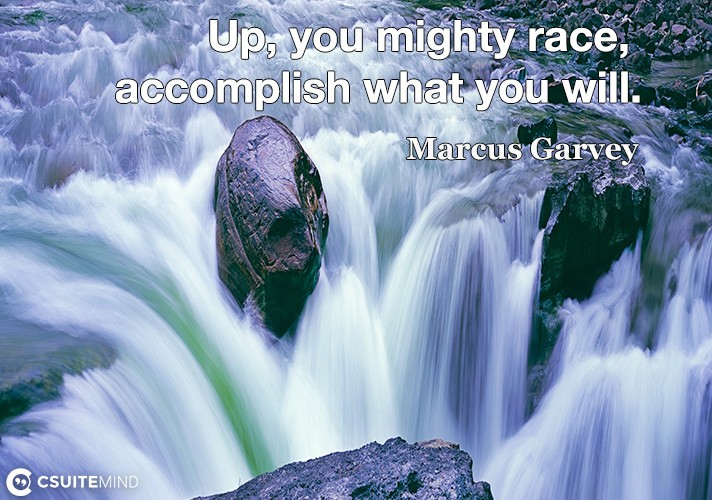 Up, you mighty race, accomplish what you will.