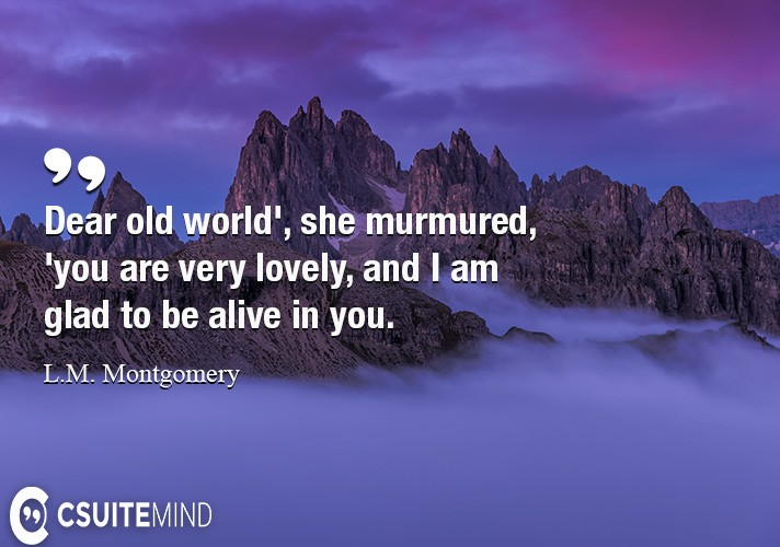 dear-old-world-she-murmured-you-are-very-lovely-and-i-a