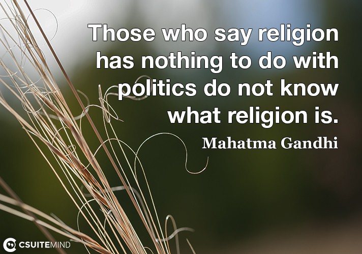 those-who-say-religion-has-nothing-to-do-with-politics-do-no