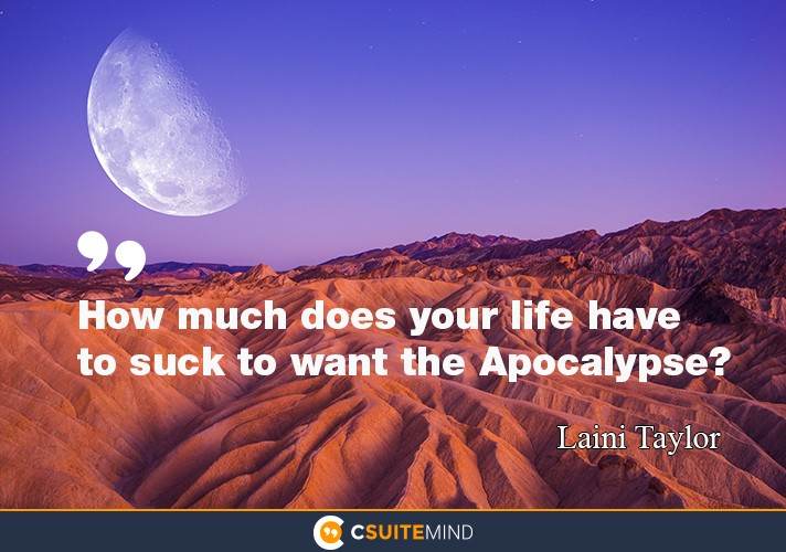How much does your life have to suck to want the Apocalypse?