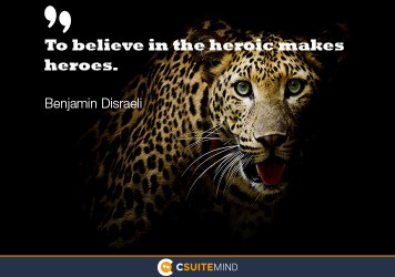 To believe in the heroic makes heroes.""