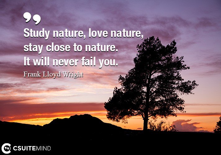 study-nature-love-nature-stay-close-to-nature-it-will-nev