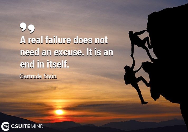 a-real-failure-does-not-need-an-excuse-it-is-an-end-in-itse