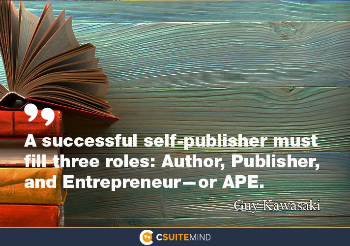 """A successful self-publisher must fill three roles: Author, Publisher, and Entrepreneur—or APE."""