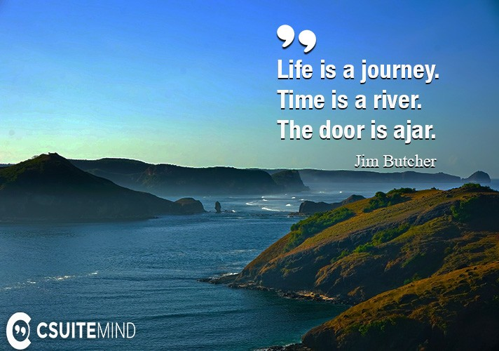 life-is-a-journey-time-is-a-river-the-door-is-ajar