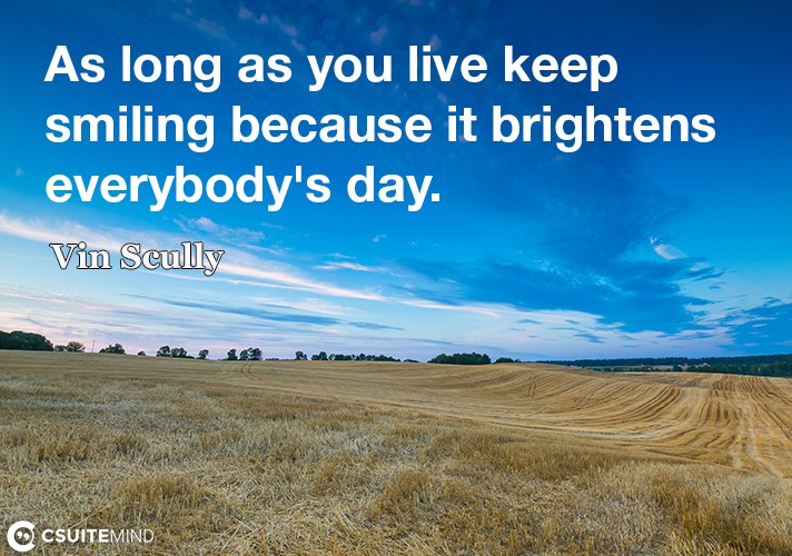 as-long-as-you-live-keep-smiling-because-it-brightens-everyb
