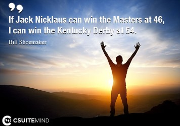if-jack-nicklaus-can-win-the-masters-at-46-i-can-win-the-ke