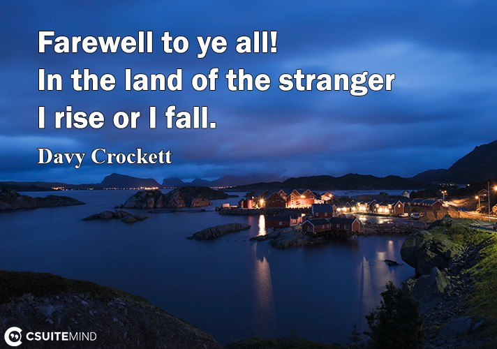 Farewell to ye all! In the land of the stranger I rise or I fall.