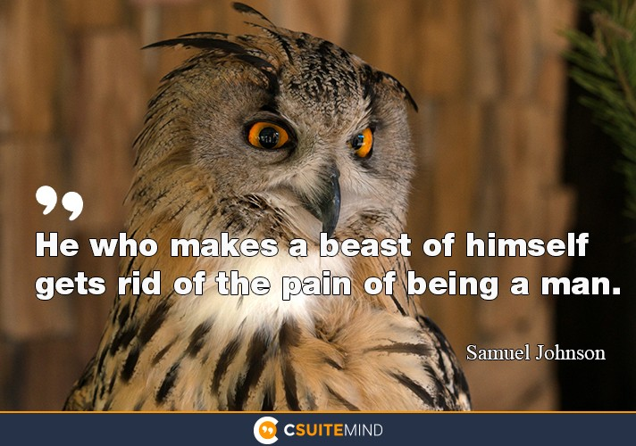 he-who-makes-a-beast-of-himself-gets-rid-of-the-pain-of-bein