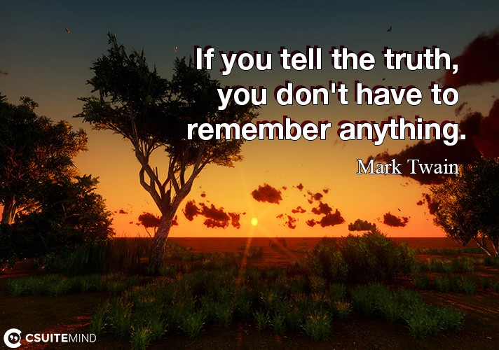 if-you-tell-the-truth-you-dont-have-to-remember-anything
