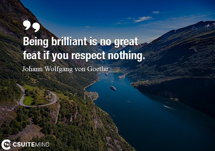 being-brilliant-is-no-great-feat-if-you-respect-nothing
