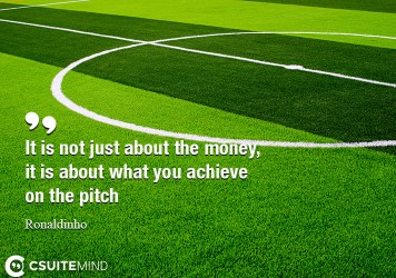 It is not just about the money, it is about what you achieve on the pitch
