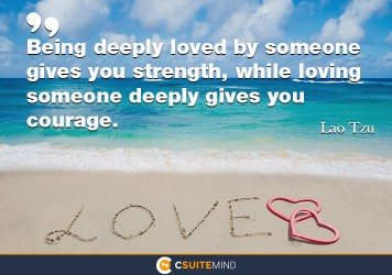 being-deeply-loved-by-someone-gives-you-strength-while-lovi