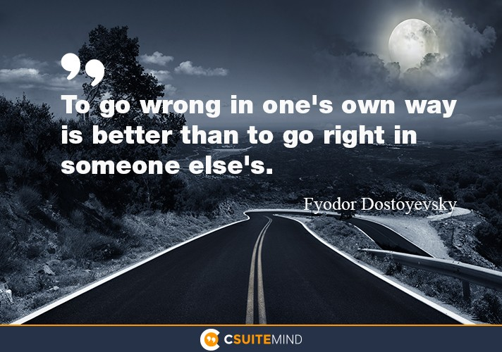 to-go-wrong-in-ones-own-way-is-better-than-to-go-right-in