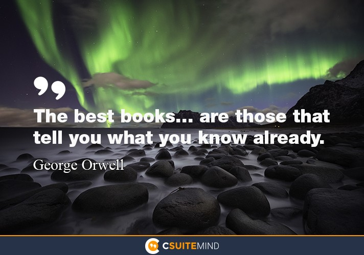 """The best books... are those that tell you what you know already."""