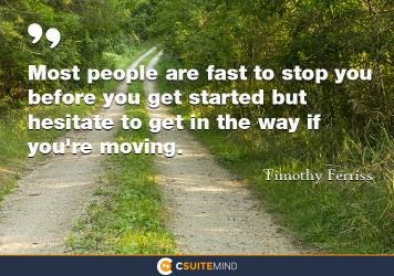 Most people are fast to stop you before you get started but hesitate to get in the way if you're moving.
