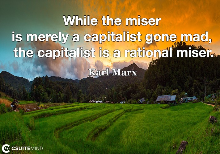 while-the-miser-is-merely-a-capitalist-gone-mad-the-capital