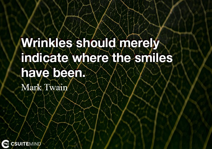 wrinkles-should-merely-indicate-where-the-smiles-have-been